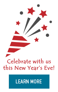 Celebrate with us this New Year's Eve. Click for more information.